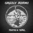 Grizzly Adams - Tooth & Nail