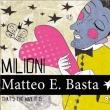 Matteo E Basta - Millioni